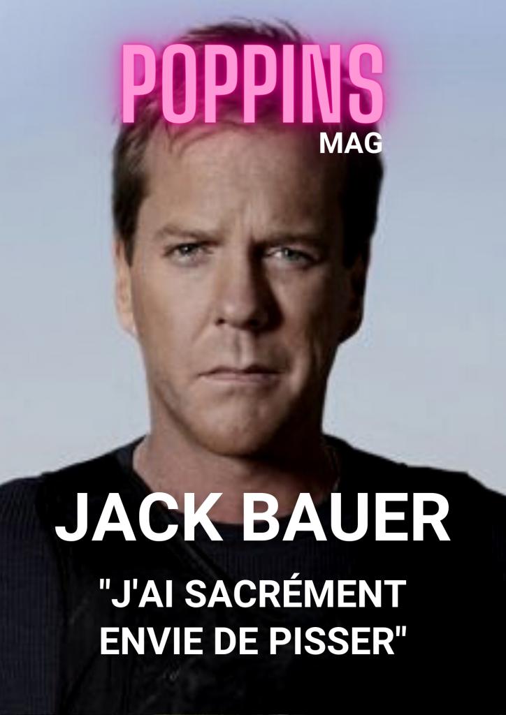 Jack Bauer j'ai sacrément envie de pisser poppins mag 24 heures chrono