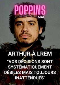 Arthur à LREM vos décisions sont systématiquement débiles mais toujours inattendues Poppins Mag
